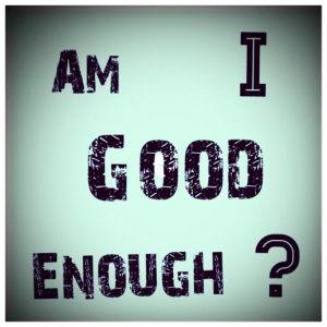 Am I Good Enough