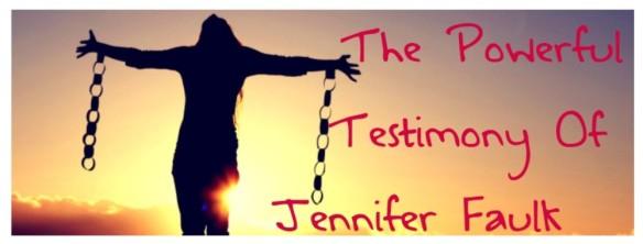 Powerful Testimony Of Jennifer Faulk