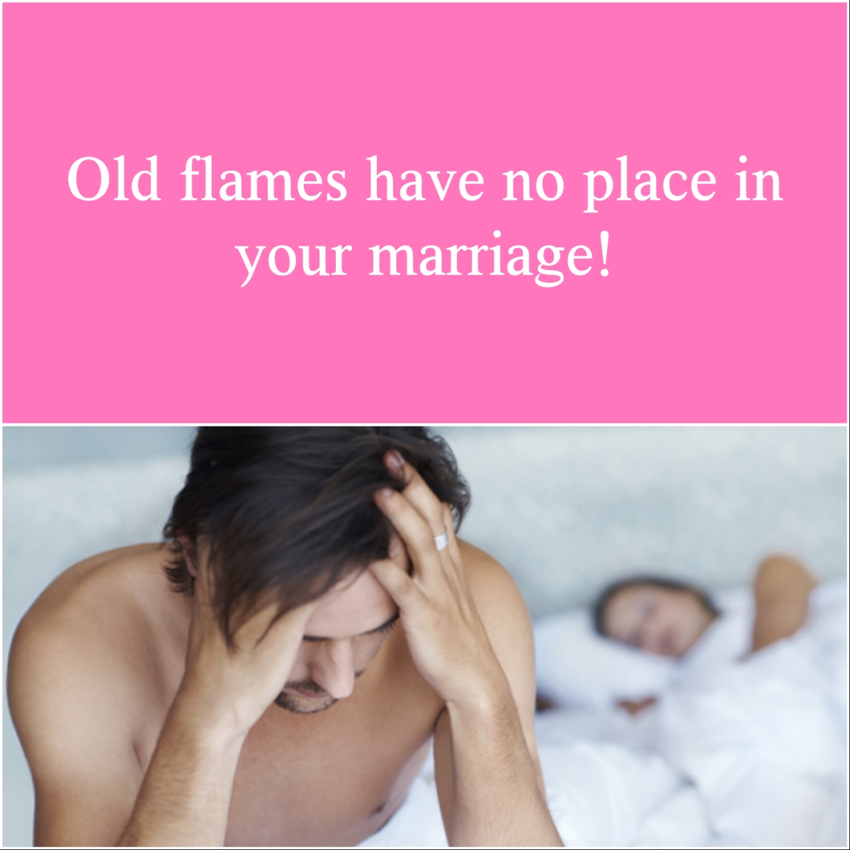 Don't Bring Old Flames Into Your Marriage